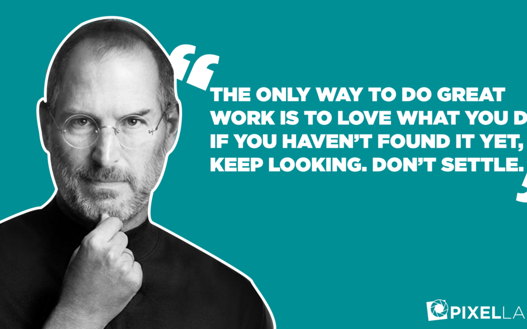 Advice From Those Who Did It Before Us- Steve Jobs