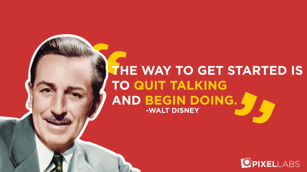 Advice From Those Who Did It Before Us- Walt Disney